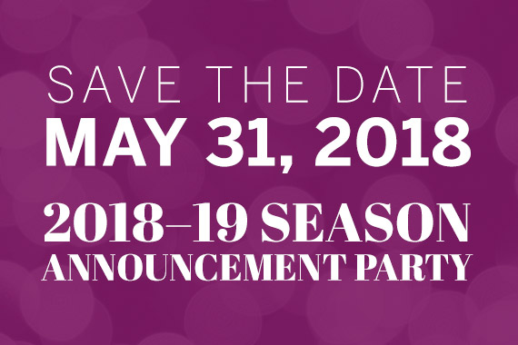 Save the Date: May 31, 2018 - 2018-19 Season Announcement Party