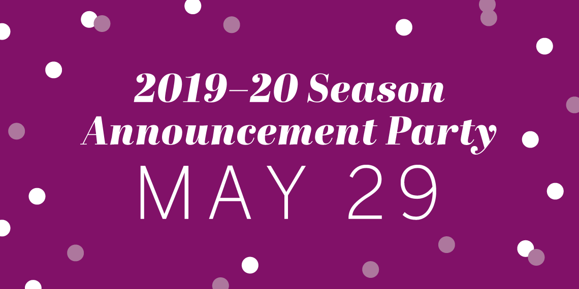 2019-20 Season Announcement Party May 29
